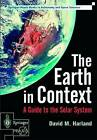 The Earth in Context: A Guide to the Solar System by David M. Harland (Paperback, 2001)