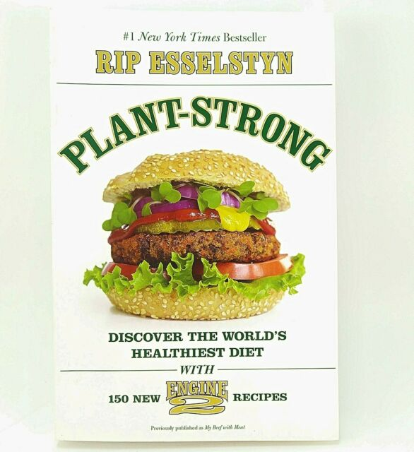 Plant-Strong : Discover the World's Healthiest Diet by Rip Esselstyn 2015