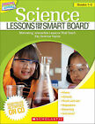 Science Lessons for the Smart Board, Grades 1-3: Motivating, Interactive Lessons That Teach Key Science Topics by Scholastic Teaching Resources (Mixed media product, 2011)