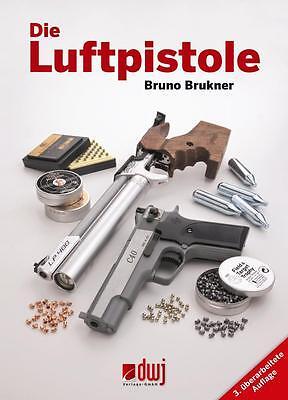 Bruno Brukner DIE LUFTPISTOLE  Federdruck, CO2, Airsoft und Geschosse