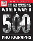 Time-Life World War II in 500 Photographs by Time Inc Home Entertaiment (Paperback, 2014)