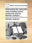 Instructions for Using the New-Invented Orrery, Made and Sold by Randle Jackson, ... by Randle Jackson (Paperback / softback, 2010)