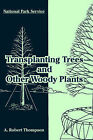 Transplanting Trees and Other Woody Plants by A Robert Thompson (Paperback / softback, 2005)