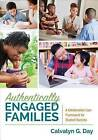 Authentically Engaged Families: A Collaborative Care Framework for Student Success by Calvalyn G. Day (Paperback, 2016)