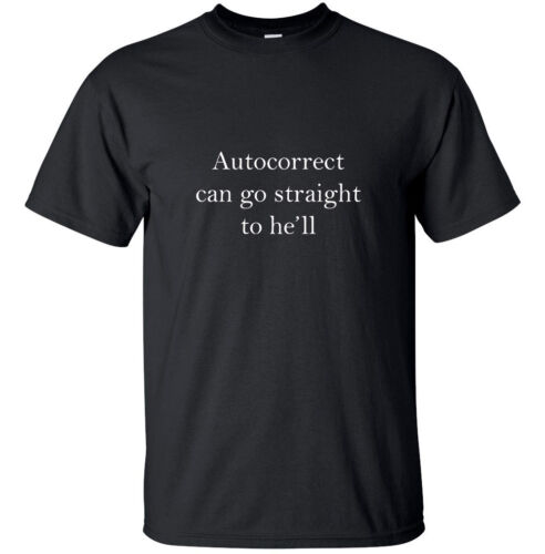 Funny Adult T-Shirt Black White S-XL size Autocorrect can go straight to he/'ll