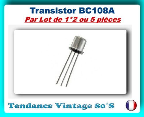 BC108A  *** *** LOT DE 1*2 OU 5 TRANSISTORS BIPOLAIRES NPN