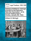 Address of William D. McHugh, President of the Nebraska State Bar Association: At Its Annual Meeting Held at Omaha, January 9th, 1902. by William D McHugh (Paperback / softback, 2010)