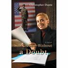Sine Dubio-without a Doubt 9780595685370 by Christopher Dupre Hardcover