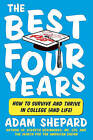 The Best Four Years: How to Survive and Thrive in College (and Life) by Adam Shepard (Paperback / softback, 2011)