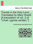 Travels in the Holy Land ... Translated by Mary Howitt. [A Translation of Vol. 2 of  Lifvet I Gamla Verlden. ] by Fredrika Bremer, Mary Botham Howitt (Paperback / softback, 2011)