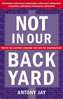 Not in Our Back Yard: How to Run a Protest Campaign and Save the Neighbourhood by Antony Jay (Paperback, 2005)