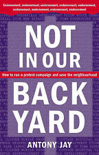 Good, Not in Our Back Yard: How to Run a Protest Campaign and Save the Neighbour