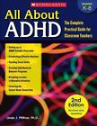 All about ADHD : The Complete Practical Guide for Classroom Teachers by Linda Jo Pfiffner (2011, Paperback, Revised)