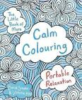The Little Book of More Calm Colouring: Portable Relaxation by David Sinden, Victoria Kay (Paperback, 2016)