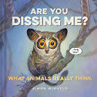 Are You Dissing Me?: What Animals Really Think by Simon Winheld (Hardback, 2015)