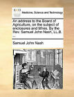 An Address to the Board of Agriculture, on the Subject of Enclosures and Tithes. by the REV. Samuel John Nash, LL.B. ... by Samuel John Nash (Paperback / softback, 2010)