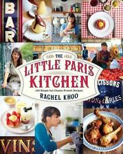 The Little Paris Kitchen : 120 Simple but Classic French Recipes by Rachel Khoo (2013, Hardcover)