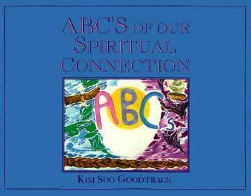 ABCs of our Spiritual Connection by Kim S. Goodtrack