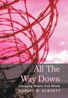 All The Way Down: Changing Hearts And Minds by Robert W. Burnett (Hardback, 2013)