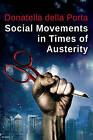 Social Movements in Times of Austerity: Bringing Capitalism Back into Protest Analysis by Donatella Della Porta (Hardback, 2015)
