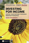 FT Guide to Investing for Income: Grow Your Income Through Smarter Investing by David Stevenson (Paperback, 2011)