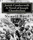 Josiah Camberwell: A Novel of Joseph Chamberlain by Newell D Boyd Ph D (Paperback / softback, 2010)