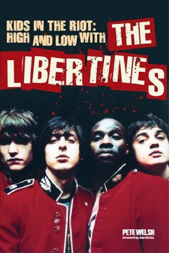 Kids in the Riot: High and Low with the Libertines By Pete Welsh,Alan McGee