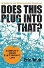 Does This Plug Into That?: Simplify Your Electronic Life by Eric Taub (Paperback / softback, 2013)