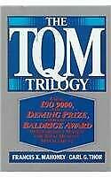 TQM Trilogy : Using ISO 9000, the Deming Prize, and the Baldrige Award to Establ