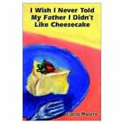 I Wish Never Told My Father Didn't Like Cheesecake Waters Authorh. 9780759694262