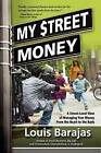 My Street Money: A Street-Level View of Managing Your Money from the Heart to the Bank by Louis Barajas (Paperback / softback, 2011)