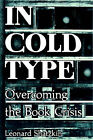 In Cold Type: Overcoming the Book Crisis by Leonard Shatzkin (Paperback / softback, 1998)