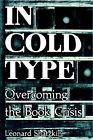 In Cold Type: Overcoming the Book Crisis by Leonard Shatzkin (Paperback / softback, 1998)