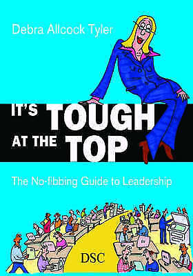 It's Tough at the Top: The No-fibbing Guide to Leadership, Acceptable, Tyler, De