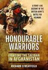 Honourable Warriors: Fighting the Taliban in Afghanistan - A Front-Line Account of the British Army's Battle for Helmand by Major Richard Streatfeild (Paperback, 2015)