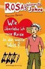 Rosas schlimmste Jahre 10: Wie überlebe ich eine Reise in die weite Welt? von Francine Oomen (2012, Gebundene Ausgabe)
