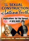 The Sexual Construction of Latino Youth: Implications for the Spread of HIV/AIDS by Jacobo Schifter, Johnny Madrigal (Paperback, 2000)