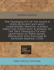 The Tranquillitie of the Minde a Verye Excellent and Most Comfortable Oration, Plainely Directing Euerye Man, & Woman, to the True Tranquillitie and Quyetnesse of Their Minde. Translated Into Englishe by Anthony Marten. (1570) by Anthony Marten (Paperback / softback, 2010)