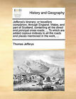 Jefferys's Itinerary; Or Travellers Companion, Through England, Wales, and Part of Scotland, Containing All the Direct and Principal Cross Roads; ... to Which Are Added Copious Indexes to All the Roads and Places Mentioned in the Work, ... by Thomas Jefferys (Paperback / softback, 2010)