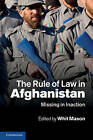 The Rule of Law in Afghanistan: Missing in Inaction by Cambridge University Press (Paperback, 2011)