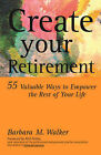 Create Your Retirement: 55 Ways to Empower the Rest of Your Life by Barbara M. Walker (Slide bound)