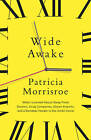 Wide Awake: What I Learned About Sleep from Doctors, Drug Companies, Dream Experts, and a Reindeer Herder in the Arctic Circle by Patricia Morrisroe (Paperback, 2011)