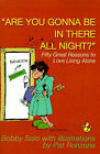 Are You Gonna Be in There All Night?: Fifty Great Reasons to Love Living Alone by Bobby Solo (Paperback / softback, 2000)