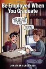 Be Employed When You Graduate by Jonathan Blake Huer (Paperback / softback, 2014)