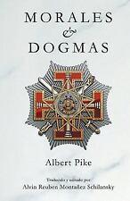 Morales and Dogmas : El Verdadero Significado de la Masonería by Albert Pike...