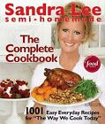Semi-Homemade : The Complete Cookbook by Sandra Lee (2010, Hardcover)