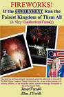 Fireworks! If the Government Ran the Fairest Kingdom of Them All (a Very Unauthorized Fantasy) by James Fernald, Allan J Favish (Paperback / softback, 2010)