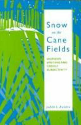 Snow on the Cane Fields : Women's Writing and Creole Subject