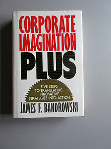 Corporate-Imagination-by-James-F-Bandrowski-1990-Hardcover-First-Ed-amp-1st-ptg