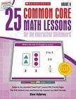 25 Common Core Math Lessons for the Interactive Whiteboard, Grade 6: Ready-To-Use, Animated PowerPoint Lessons with Leveled Practice Pages That Help Students Learn and Review Key Common Core Math Concepts by Steve Wyborney (Mixed media product, 2014)